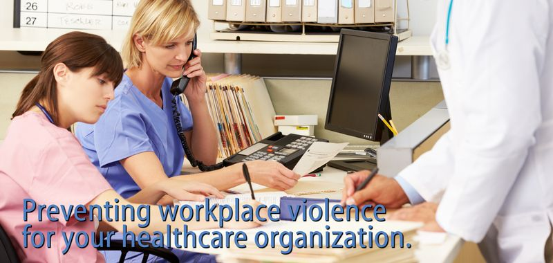 Preventing workplace violence for your healthcare organization.